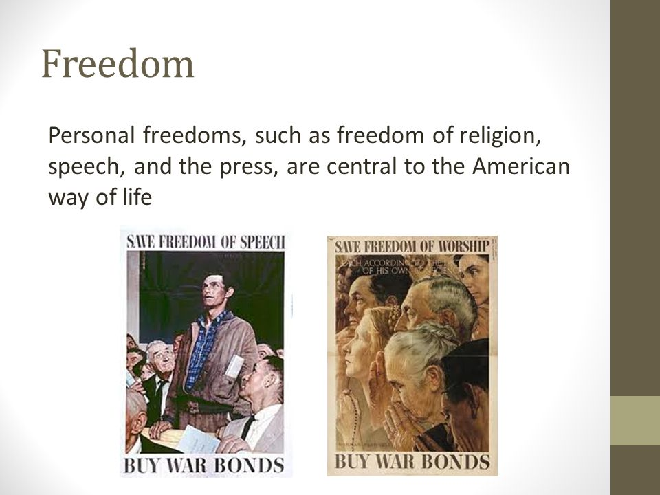 Freedom Personal freedoms, such as freedom of religion, speech, and the press, are central to the American way of life