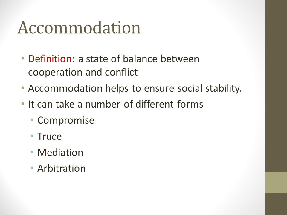 Accommodation Definition: a state of balance between cooperation and conflict Accommodation helps to ensure social stability. It can take a number of