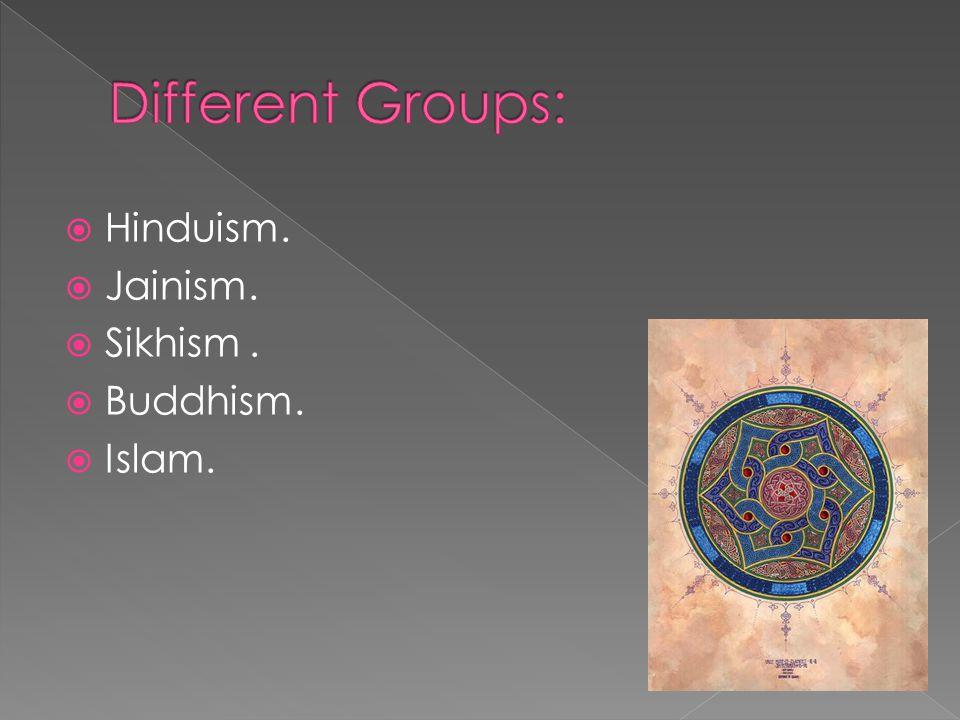  Hinduism.  Jainism.  Sikhism.  Buddhism.  Islam.