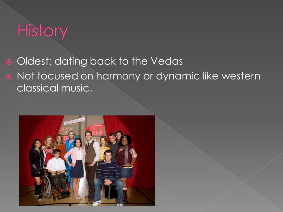  Oldest: dating back to the Vedas  Not focused on harmony or dynamic like western classical music.