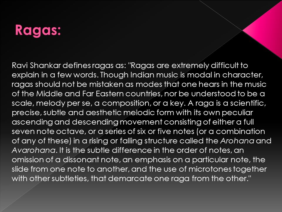 Ravi Shankar defines ragas as: Ragas are extremely difficult to explain in a few words.