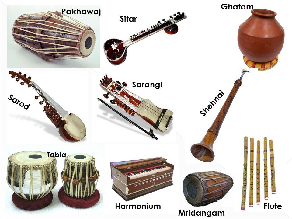 Pakhawaj Sitar Sarod Sarangi Flute Tabla Shehnai Harmonium Mridangam Ghatam