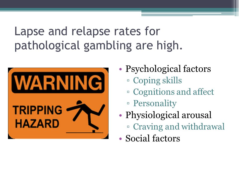 Lapse and relapse rates for pathological gambling are high.