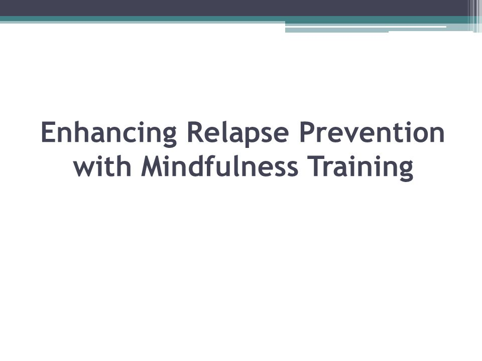 Enhancing Relapse Prevention with Mindfulness Training