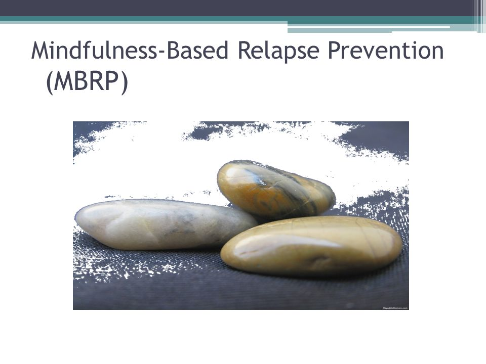Mindfulness-Based Relapse Prevention (MBRP)