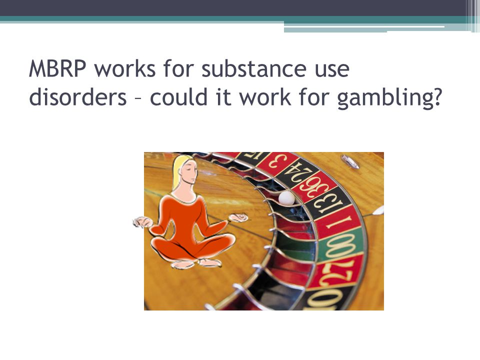 MBRP works for substance use disorders – could it work for gambling?