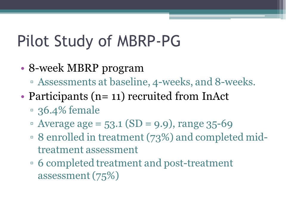 Pilot Study of MBRP-PG 8-week MBRP program ▫Assessments at baseline, 4-weeks, and 8-weeks.