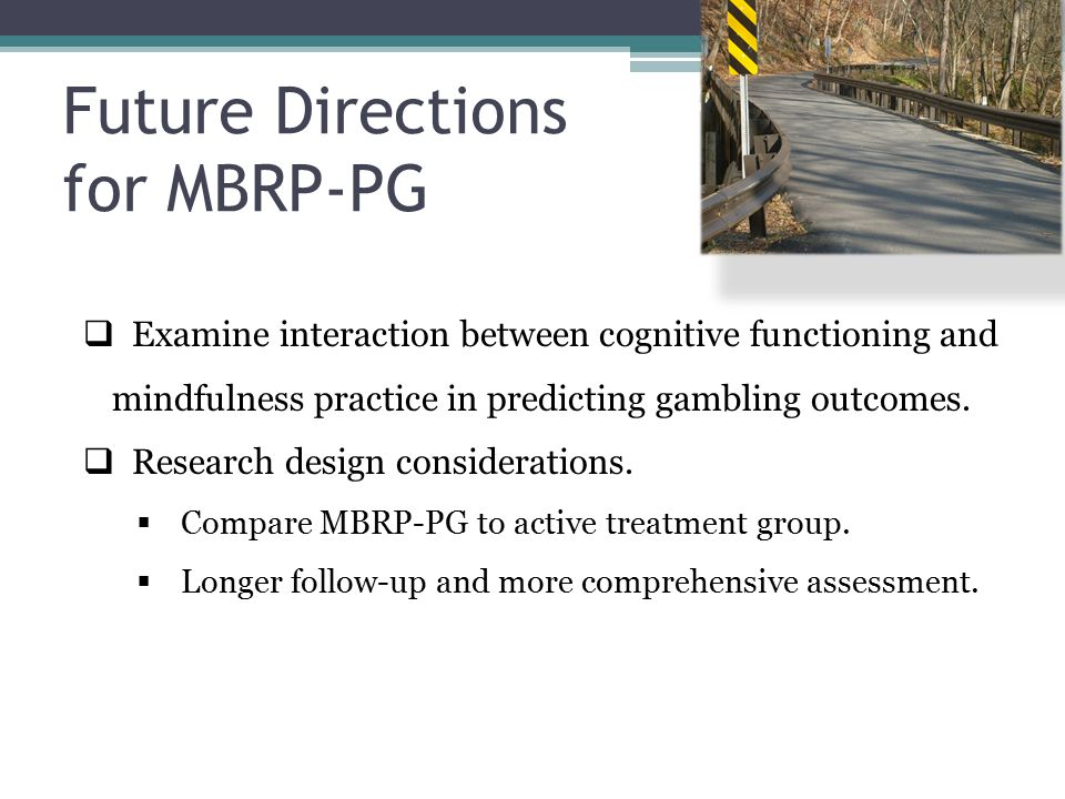  Examine interaction between cognitive functioning and mindfulness practice in predicting gambling outcomes.