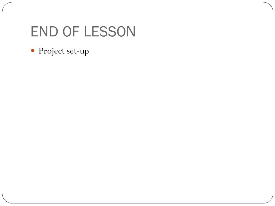 END OF LESSON Project set-up