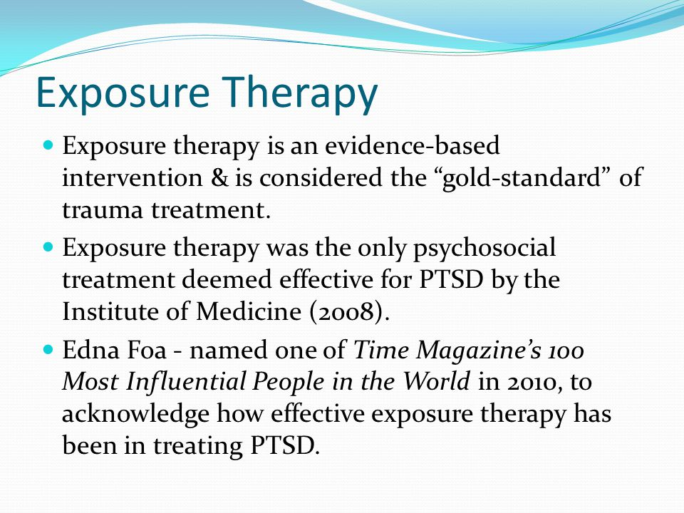 Exposure Therapy Exposure therapy is an evidence-based intervention & is considered the gold-standard of trauma treatment.