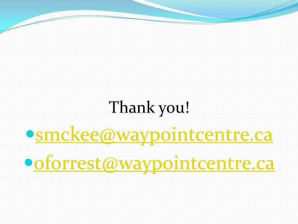 Thank you! smckee@waypointcentre.ca oforrest@waypointcentre.ca
