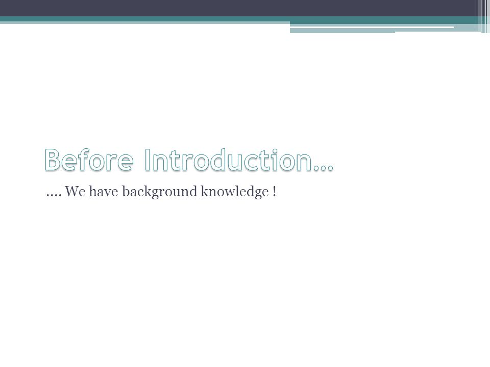 .... We have background knowledge !