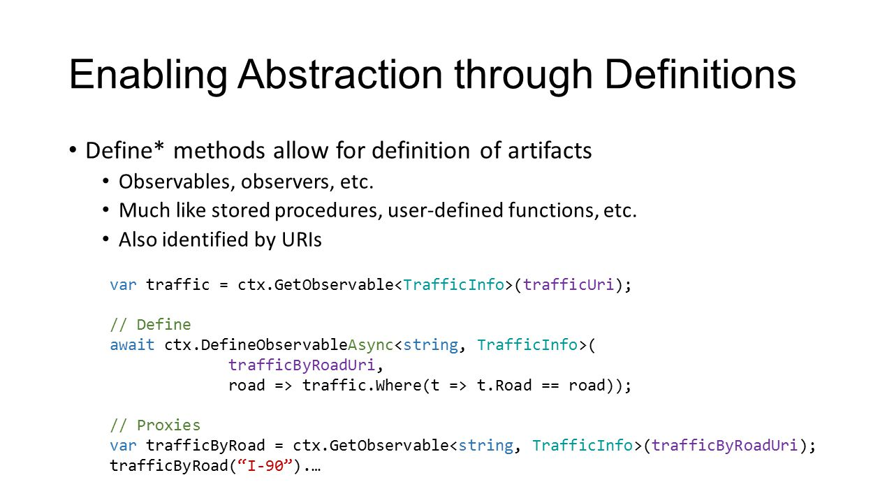 Enabling Abstraction through Definitions Define* methods allow for definition of artifacts Observables, observers, etc. Much like stored procedures, u