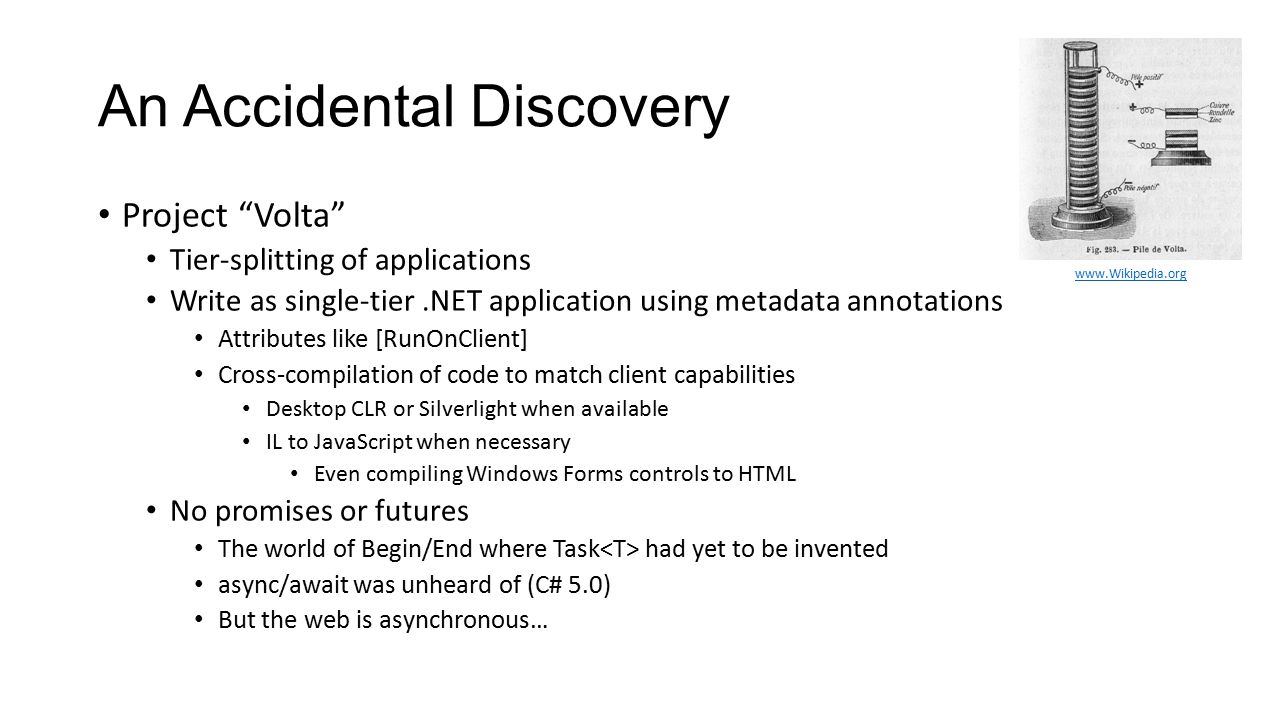 """An Accidental Discovery Project """"Volta"""" Tier-splitting of applications Write as single-tier.NET application using metadata annotations Attributes like"""