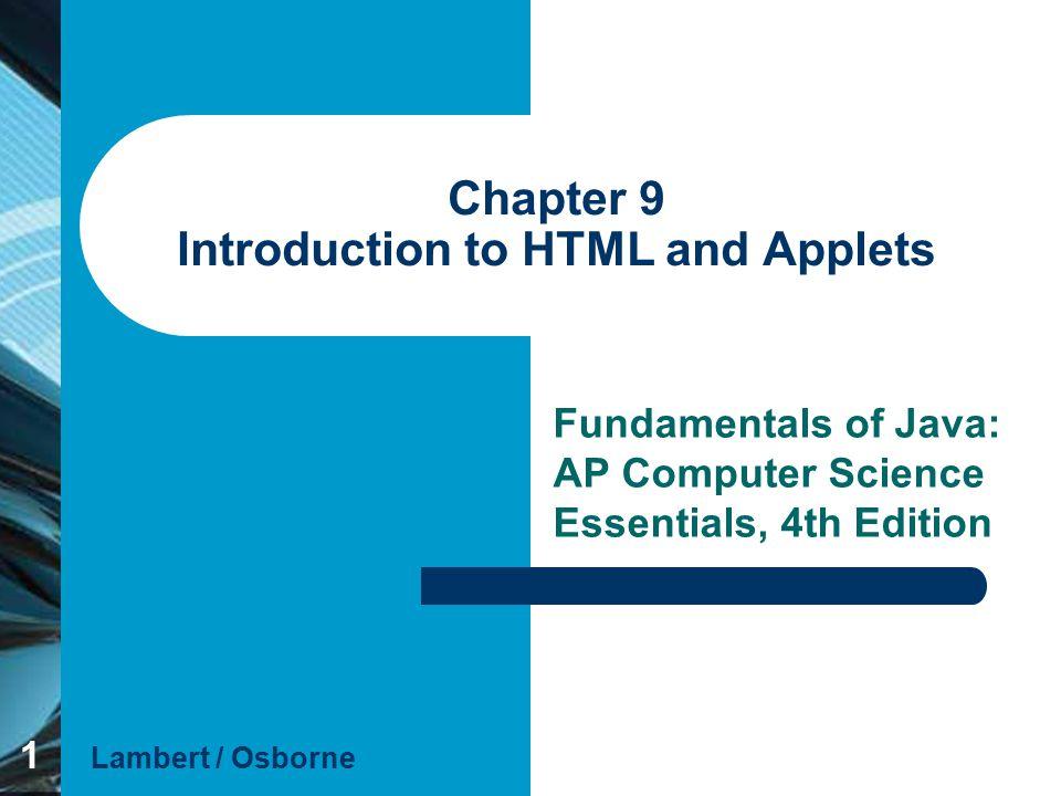 Chapter 9 Lambert / OsborneFundamentals of Java 4E 222 Objectives Describe the basic features of hypertext, hypermedia, and the World Wide Web.