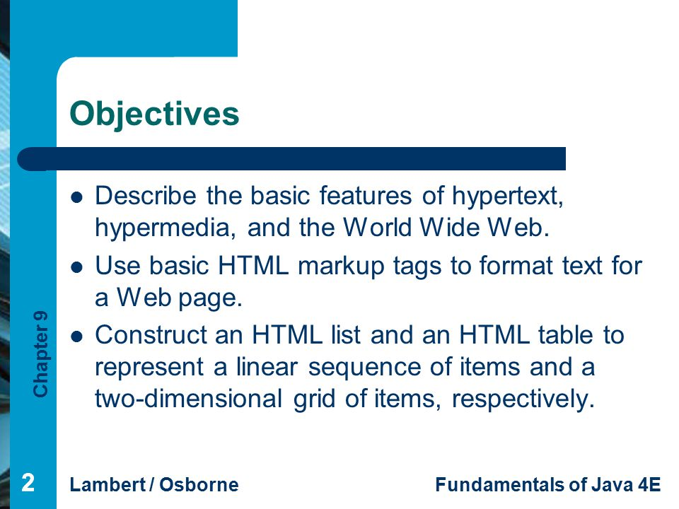 Chapter 9 Lambert / OsborneFundamentals of Java 4E 13 Overview of Hypertext Markup Language (continued) 13 Includes markups for: title, heading, two paragraphs of text.