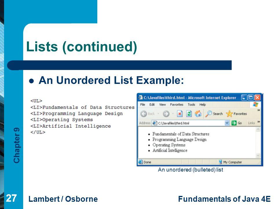 Chapter 9 Lambert / OsborneFundamentals of Java 4E 27 Lists (continued) 27 An Unordered List Example: An unordered (bulleted) list