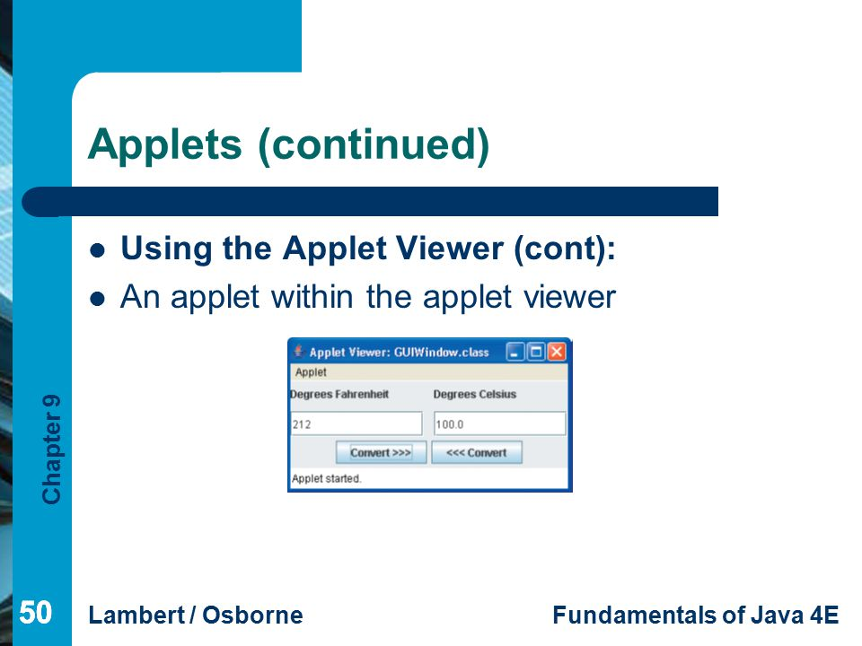 Chapter 9 Lambert / OsborneFundamentals of Java 4E 50 Applets (continued) Using the Applet Viewer (cont): An applet within the applet viewer 50