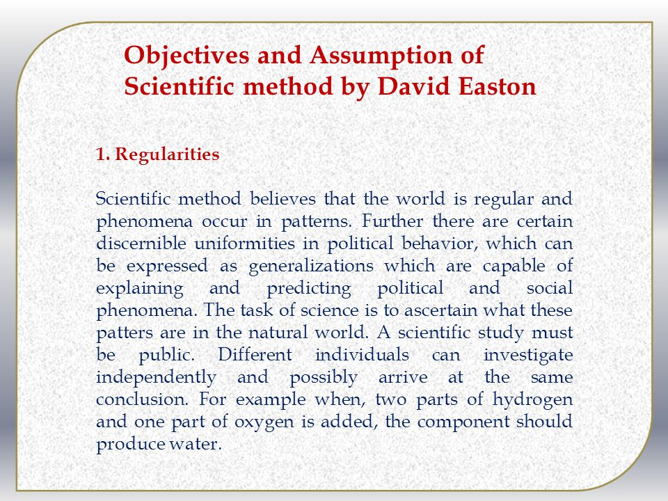 1. Regularities Scientific method believes that the world is regular and phenomena occur in patterns. Further there are certain discernible uniformiti