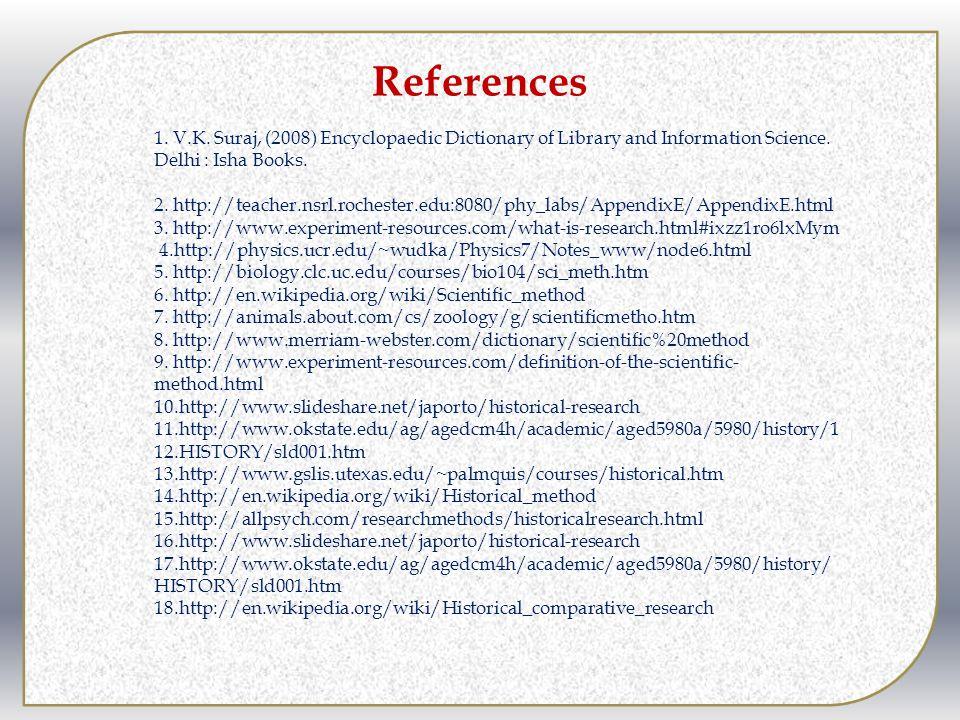 References 1. V.K. Suraj, (2008) Encyclopaedic Dictionary of Library and Information Science. Delhi : Isha Books. 2. http://teacher.nsrl.rochester.edu