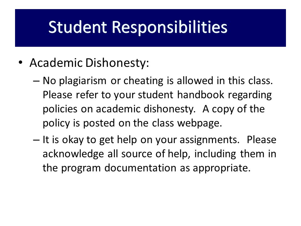 Academic Dishonesty: – No plagiarism or cheating is allowed in this class.