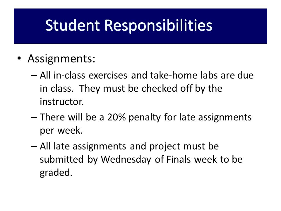 Assignments: – All in-class exercises and take-home labs are due in class.