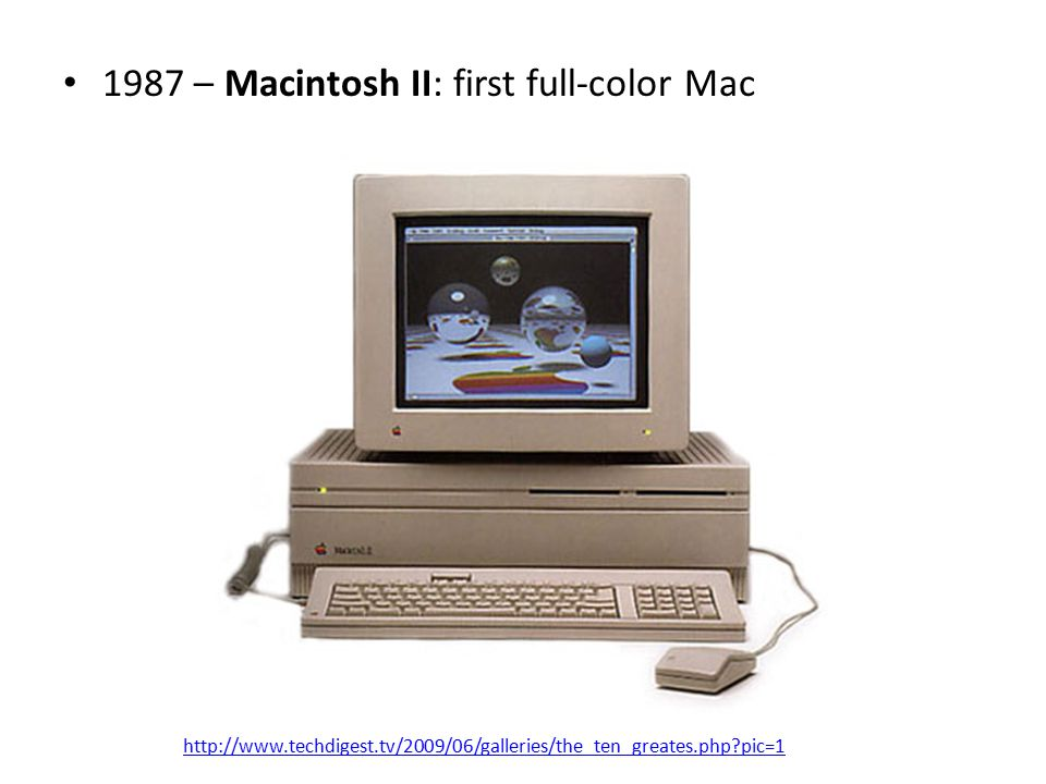 1987 – Macintosh II: first full-color Mac http://www.techdigest.tv/2009/06/galleries/the_ten_greates.php pic=1