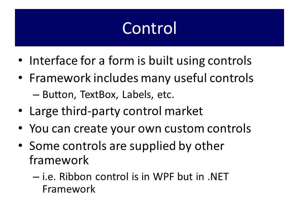 Control Interface for a form is built using controls Framework includes many useful controls – Button, TextBox, Labels, etc.