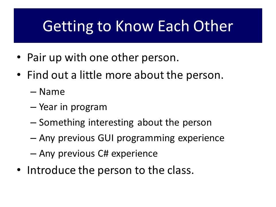Getting to Know Each Other Pair up with one other person.