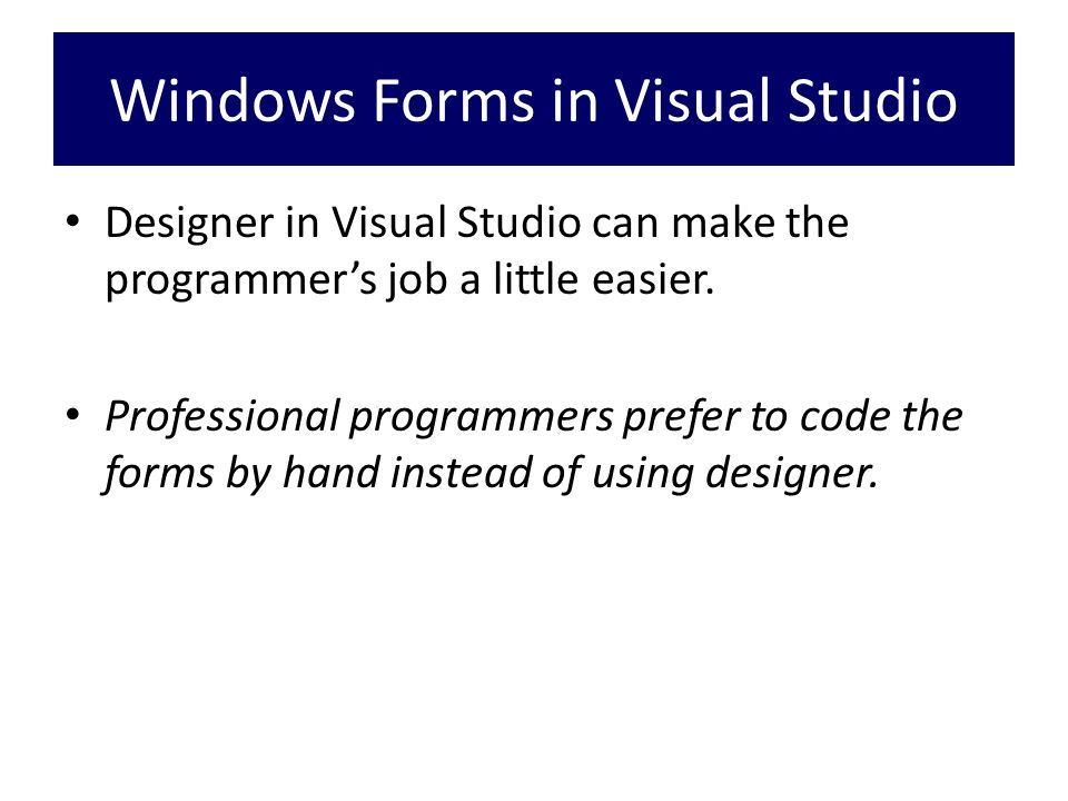 Windows Forms in Visual Studio Designer in Visual Studio can make the programmer's job a little easier.
