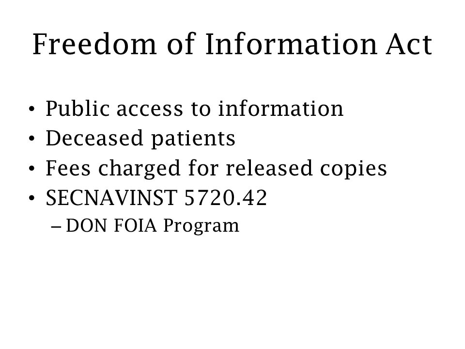 Freedom of Information Act Public access to information Deceased patients Fees charged for released copies SECNAVINST 5720.42 – DON FOIA Program