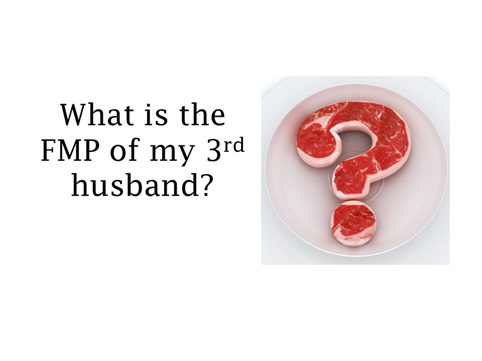 What is the FMP of my 3 rd husband?