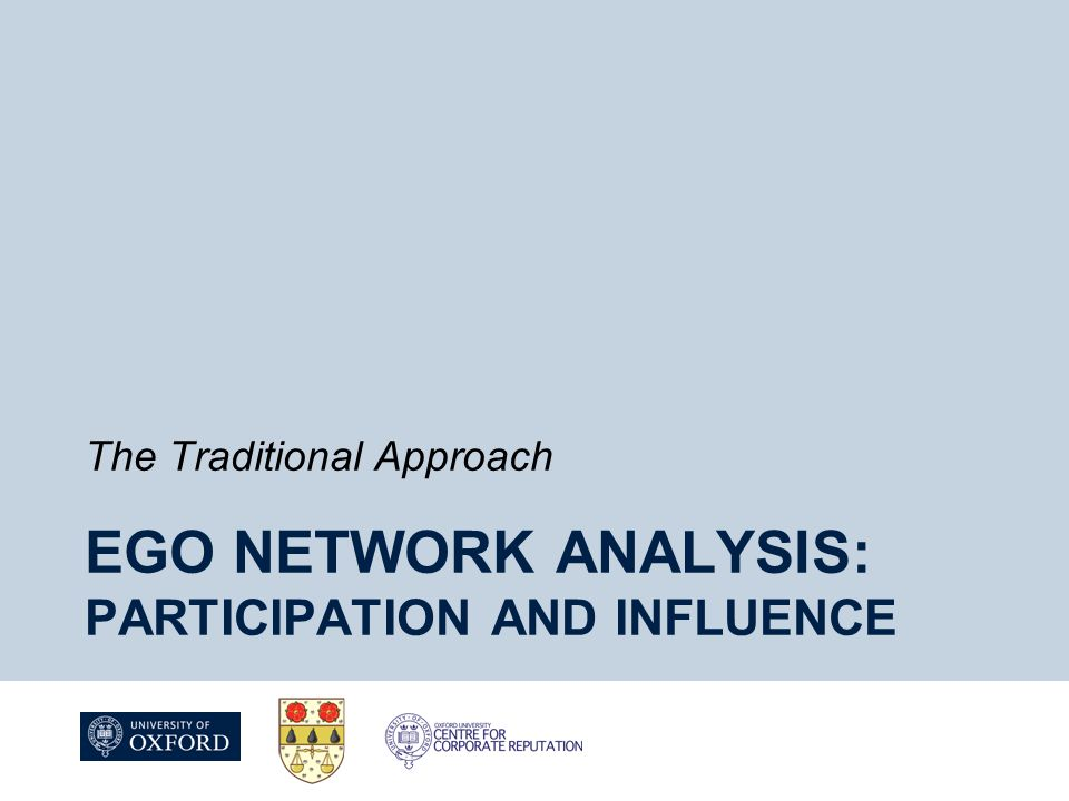 EGO NETWORK ANALYSIS: PARTICIPATION AND INFLUENCE The Traditional Approach
