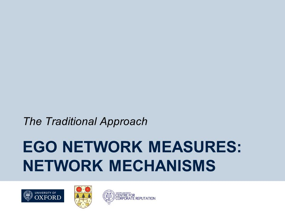 EGO NETWORK MEASURES: NETWORK MECHANISMS The Traditional Approach