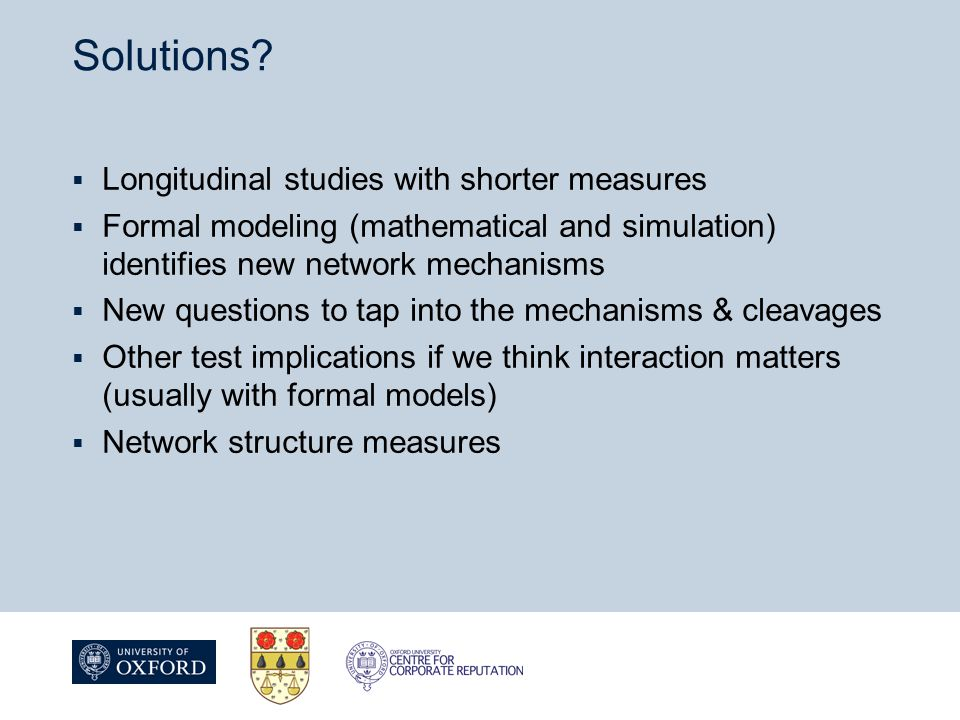 Solutions?  Longitudinal studies with shorter measures  Formal modeling (mathematical and simulation) identifies new network mechanisms  New questi