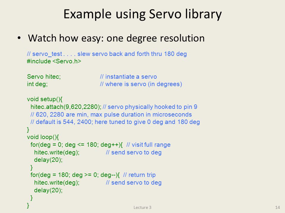 Example using Servo library Watch how easy: one degree resolution Lecture 314 // servo_test....