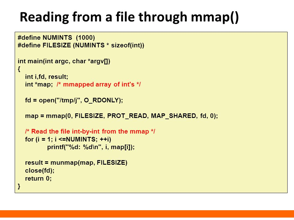 Reading from a file through mmap() #define NUMINTS (1000) #define FILESIZE (NUMINTS * sizeof(int)) int main(int argc, char *argv[]) { int i,fd, result