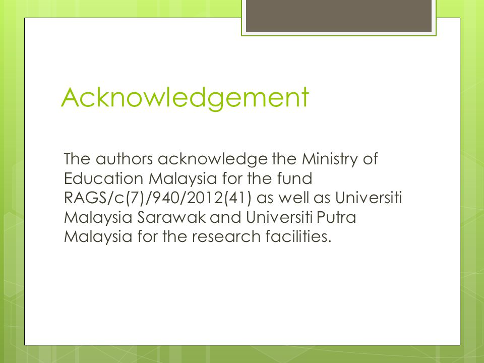 Acknowledgement The authors acknowledge the Ministry of Education Malaysia for the fund RAGS/c(7)/940/2012(41) as well as Universiti Malaysia Sarawak and Universiti Putra Malaysia for the research facilities.