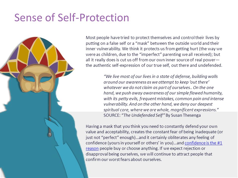 Sense of Self-Protection Most people have tried to protect themselves and control their lives by putting on a false self or a mask between the outside world and their inner vulnerability.