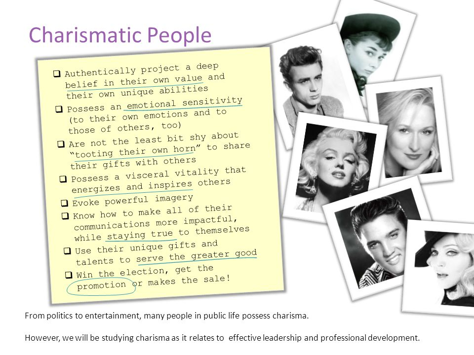 Charismatic People From politics to entertainment, many people in public life possess charisma.