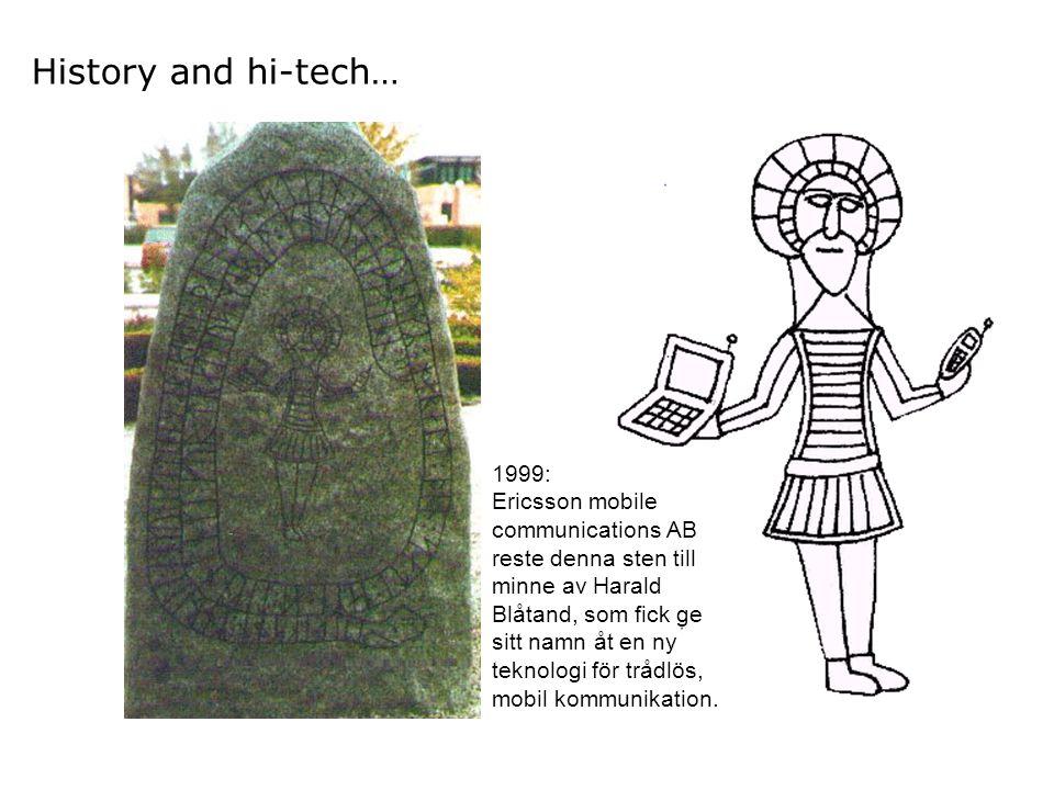 History and hi-tech… 1999: Ericsson mobile communications AB reste denna sten till minne av Harald Blåtand, som fick ge sitt namn åt en ny teknologi f