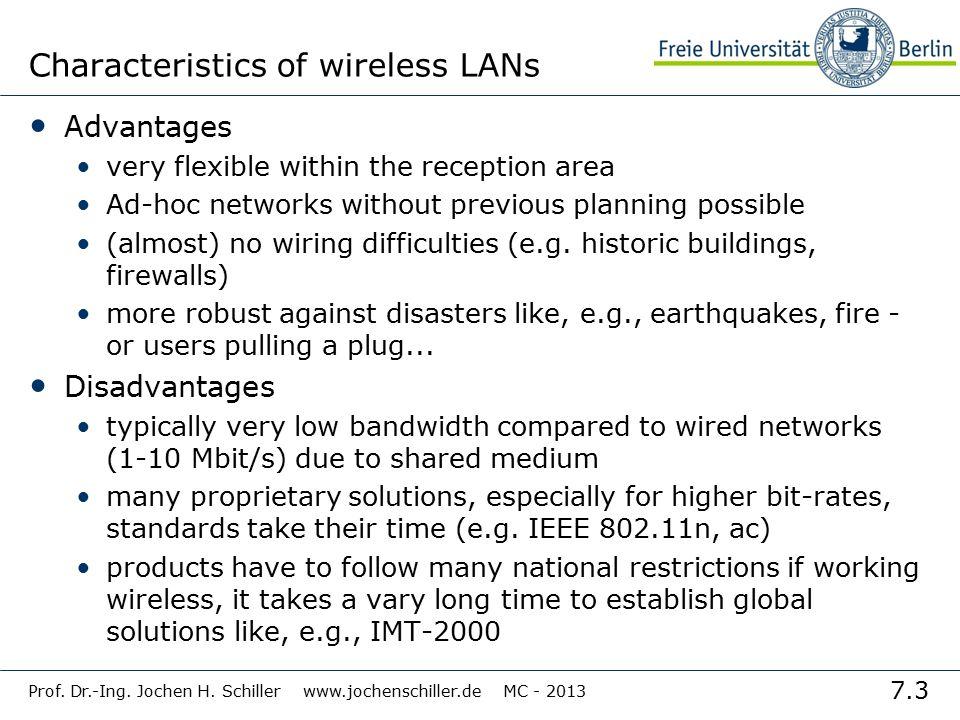 7.3 Prof. Dr.-Ing. Jochen H. Schiller www.jochenschiller.de MC - 2013 Characteristics of wireless LANs Advantages very flexible within the reception a