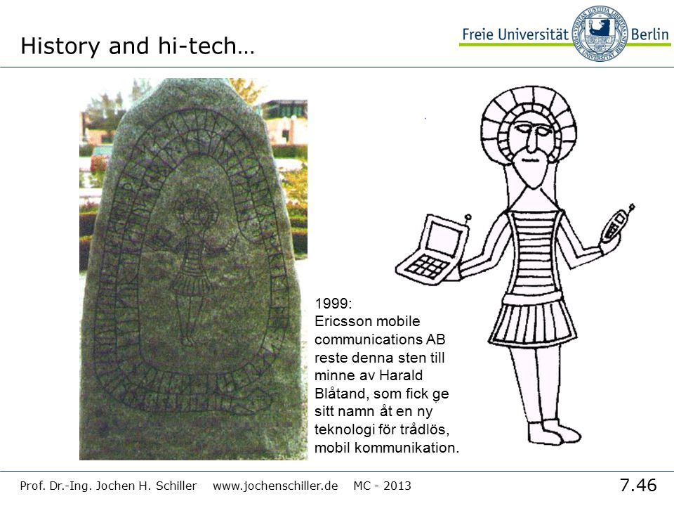 7.46 Prof. Dr.-Ing. Jochen H. Schiller www.jochenschiller.de MC - 2013 History and hi-tech… 1999: Ericsson mobile communications AB reste denna sten t