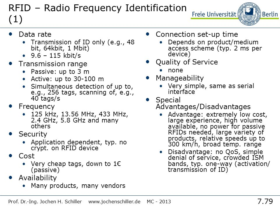 7.79 Prof. Dr.-Ing. Jochen H. Schiller www.jochenschiller.de MC - 2013 RFID – Radio Frequency Identification (1) Data rate Transmission of ID only (e.