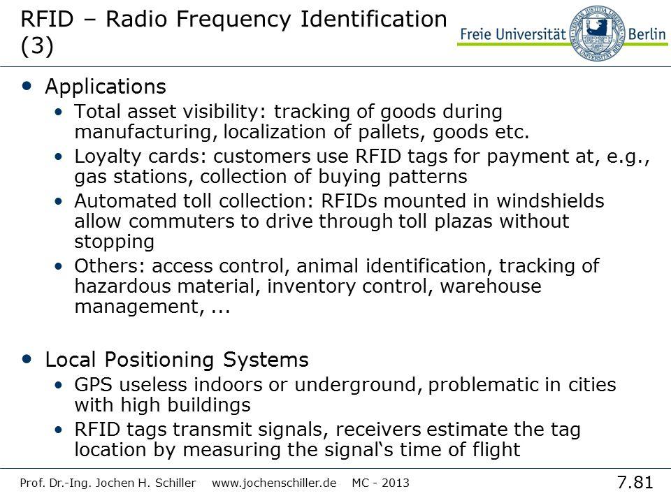 7.81 Prof. Dr.-Ing. Jochen H. Schiller www.jochenschiller.de MC - 2013 RFID – Radio Frequency Identification (3) Applications Total asset visibility: