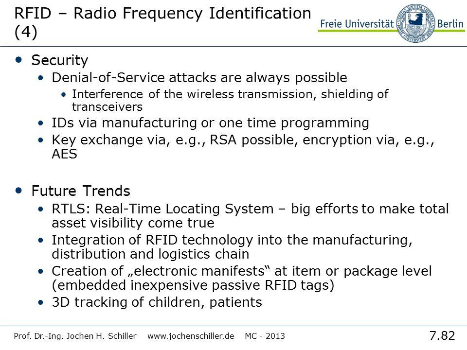 7.82 Prof. Dr.-Ing. Jochen H. Schiller www.jochenschiller.de MC - 2013 RFID – Radio Frequency Identification (4) Security Denial-of-Service attacks ar