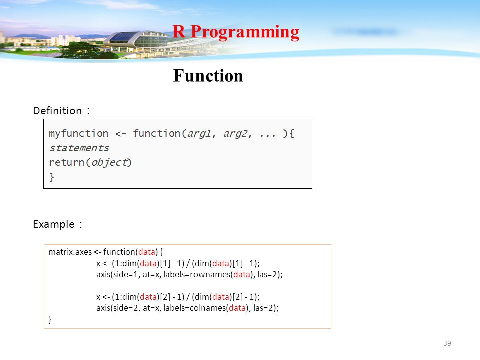 39 Function R Programming Definition : Example : matrix.axes <- function(data) { x <- (1:dim(data)[1] - 1) / (dim(data)[1] - 1); axis(side=1, at=x, la