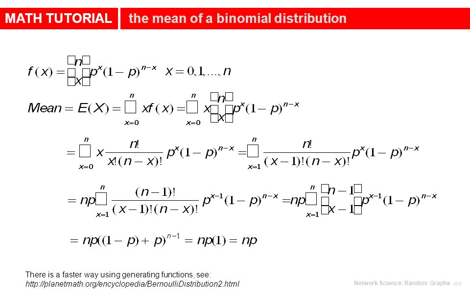 MATH TUTORIAL the variance of a binomial distribution http://keral2008.blogspot.com/2008/10/derivation-of-mean-and-variance-of.html Network Science: Random Graphs 2012