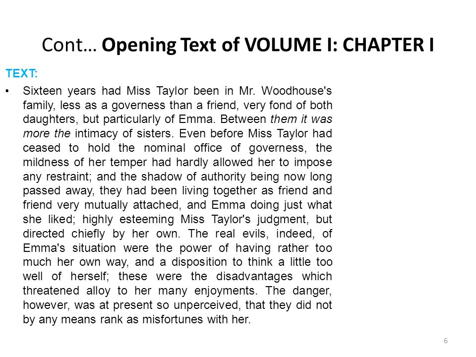 Cont… Opening Text of VOLUME I: CHAPTER I TEXT: Sorrow came—a gentle sorrow—but not at all in the shape of any disagreeable consciousness.— Miss Taylor married.