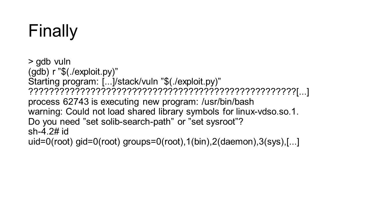 "Finally > gdb vuln (gdb) r ""$(./exploit.py)"" Starting program: [...]/stack/vuln ""$(./exploit.py)"" ????????????????????????????????????????????????????"